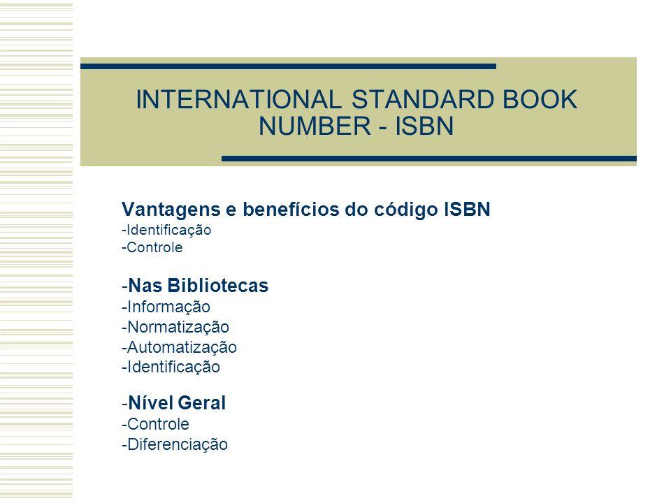 INTERNATIONAL STANDARD BOOK NUMBER - ISBN Vantagens e benefícios do código ISBN -Identificação -Controle -Nas Bibliotecas -Informação -Normatização -A