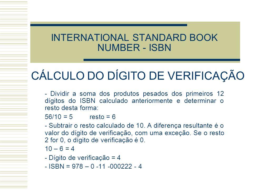 INTERNATIONAL STANDARD BOOK NUMBER - ISBN - Dividir a soma dos produtos pesados dos primeiros 12 dígitos do ISBN calculado anteriormente e determinar