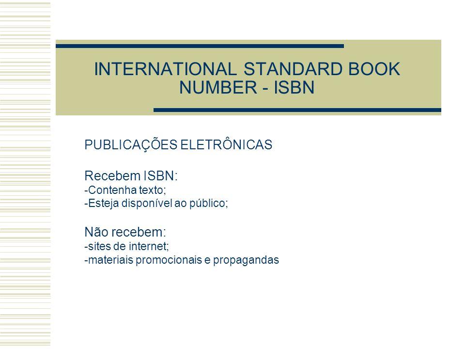 INTERNATIONAL STANDARD BOOK NUMBER - ISBN PUBLICAÇÕES ELETRÔNICAS Recebem ISBN: -Contenha texto; -Esteja disponível ao público; Não recebem: -sites de