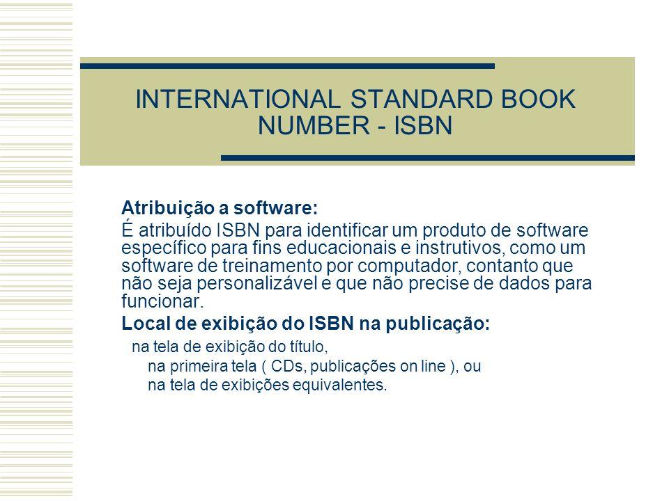 INTERNATIONAL STANDARD BOOK NUMBER - ISBN Atribuição a software: É atribuído ISBN para identificar um produto de software específico para fins educaci