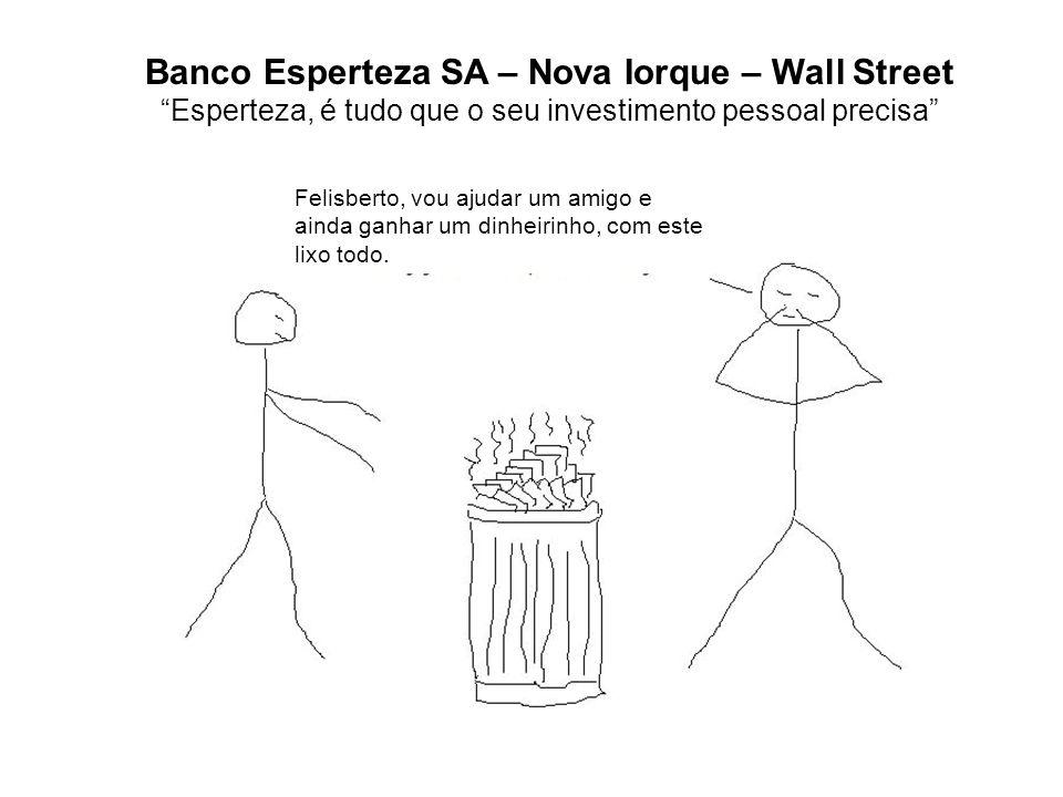 Vamos ver o que os caras espertos de Nova Iorque estão fazendo.... Banco Esperteza SA – Nova Iorque – Wall Street Esperteza, é tudo que o seu investim