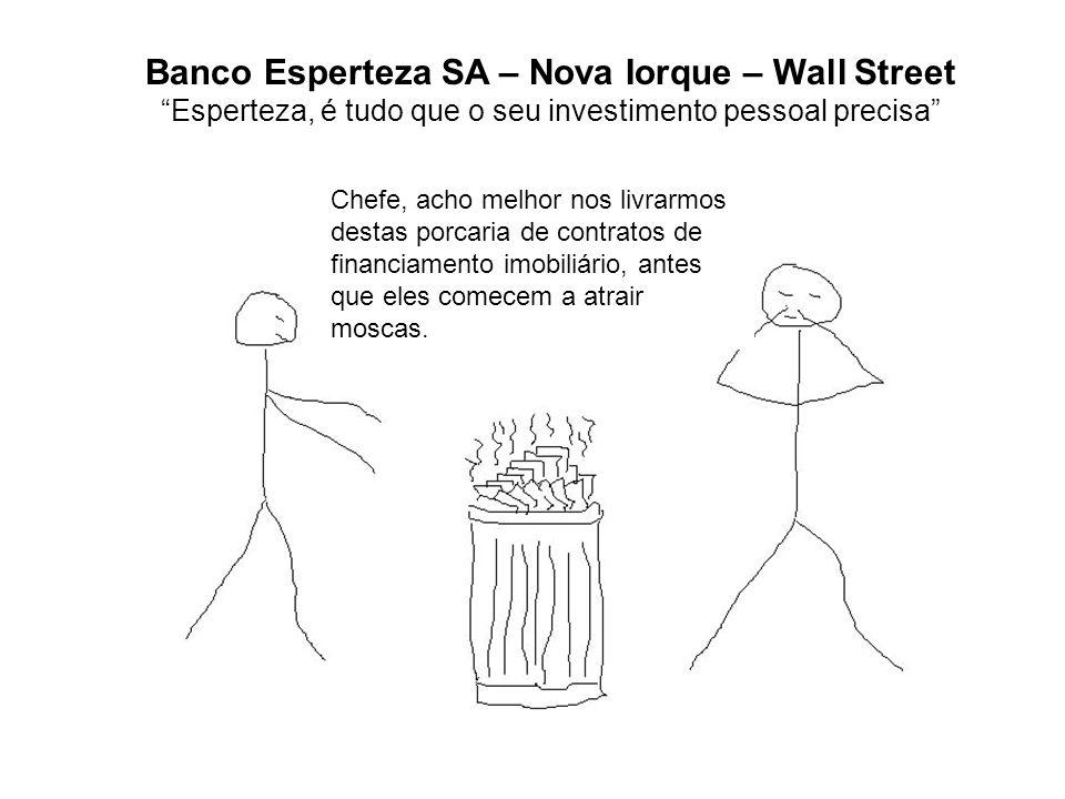 Banco Esperteza SA – Nova Iorque – Wall Street Esperteza, é tudo que o seu investimento pessoal precisa Chefe, acho melhor nos livrarmos destas porcar