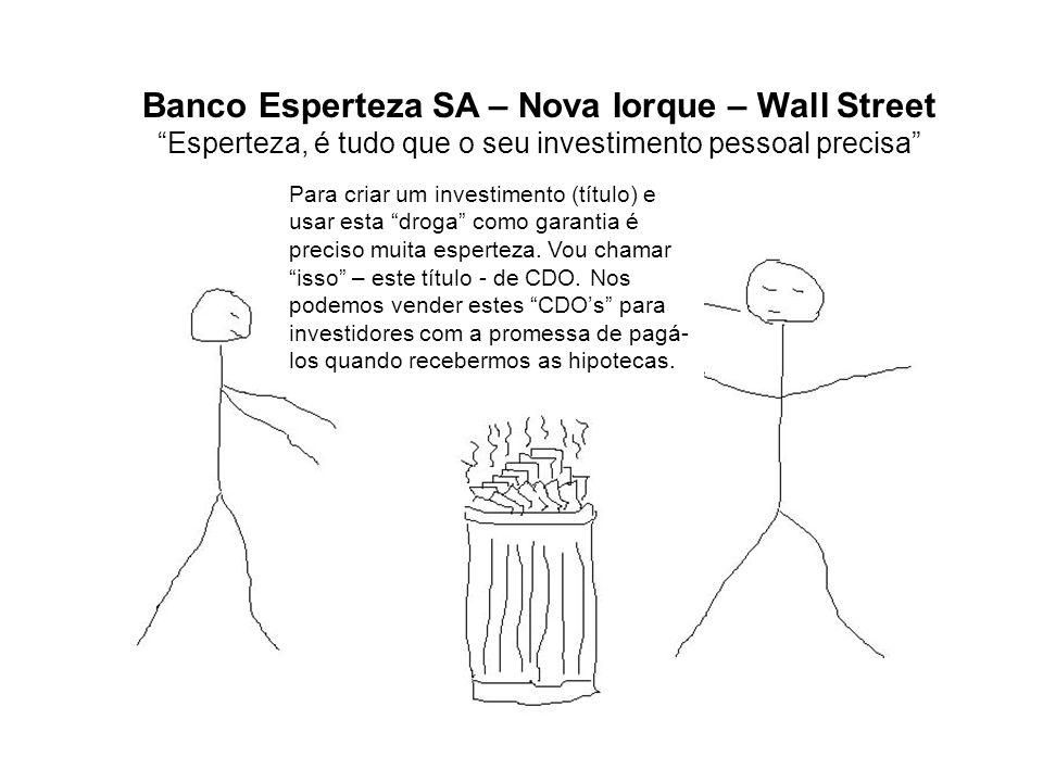 Banco Esperteza SA – Nova Iorque – Wall Street Esperteza, é tudo que o seu investimento pessoal precisa Para criar um investimento (título) e usar esta droga como garantia é preciso muita esperteza.