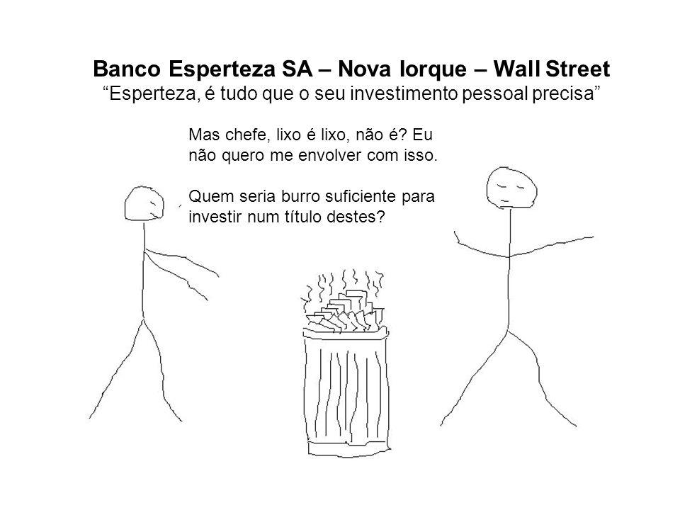 Banco Esperteza SA – Nova Iorque – Wall Street Esperteza, é tudo que o seu investimento pessoal precisa Mas chefe, lixo é lixo, não é? Eu não quero me