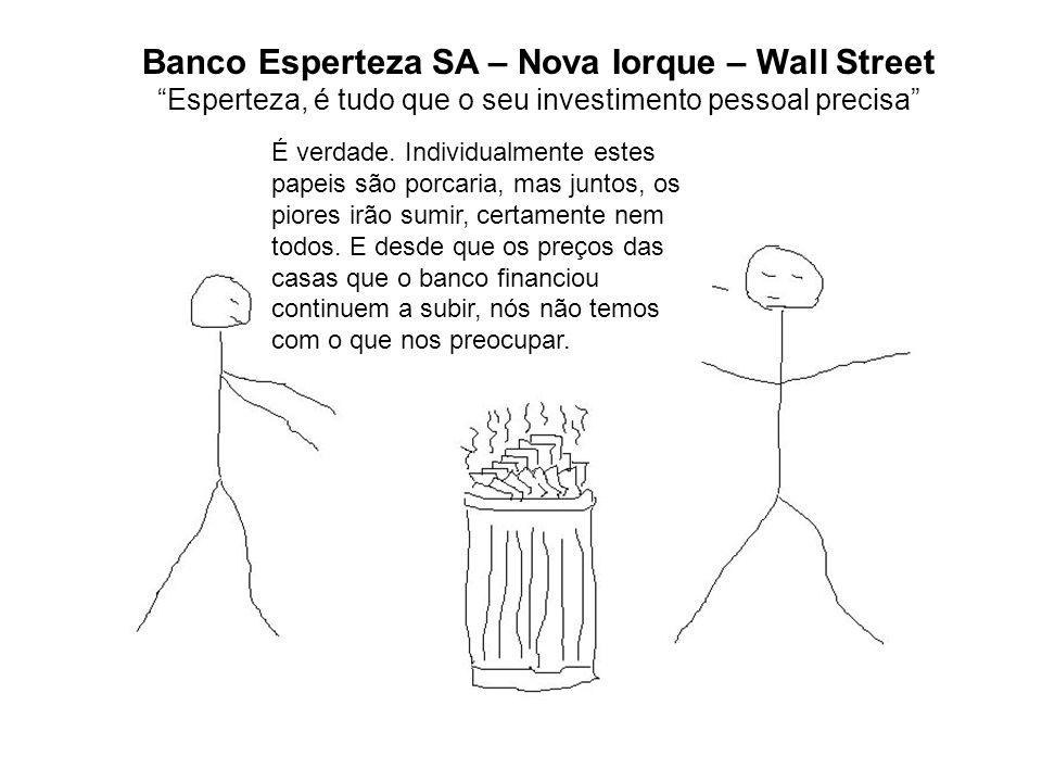 Banco Esperteza SA – Nova Iorque – Wall Street Esperteza, é tudo que o seu investimento pessoal precisa É verdade. Individualmente estes papeis são po