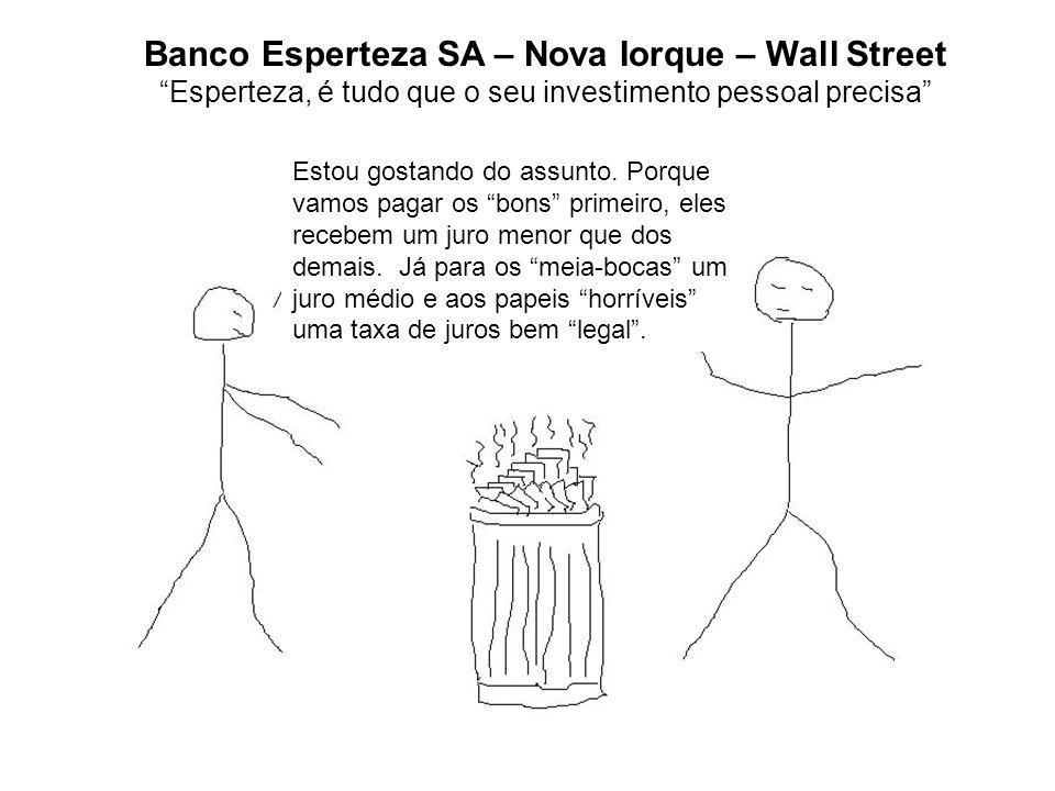 Banco Esperteza SA – Nova Iorque – Wall Street Esperteza, é tudo que o seu investimento pessoal precisa Estou gostando do assunto. Porque vamos pagar