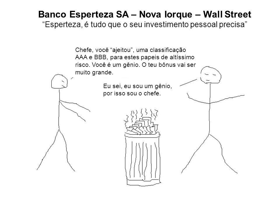 Banco Esperteza SA – Nova Iorque – Wall Street Esperteza, é tudo que o seu investimento pessoal precisa Chefe, você ajeitou, uma classificação AAA e BBB, para estes papeis de altíssimo risco.
