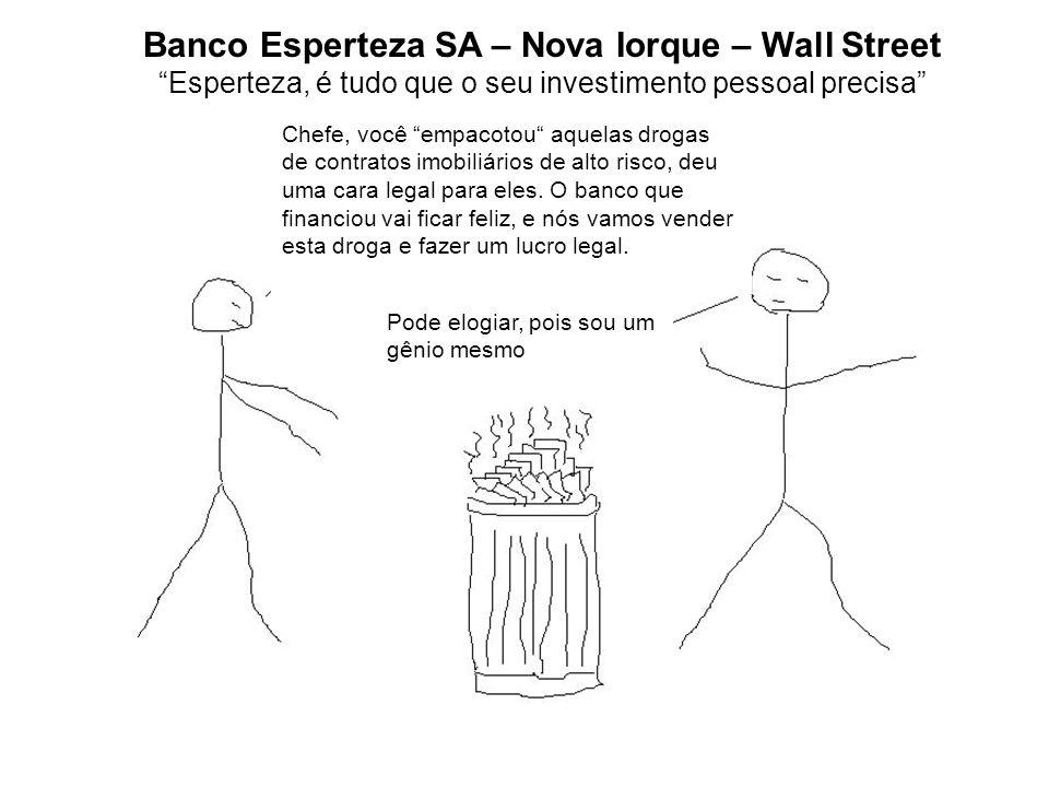 Banco Esperteza SA – Nova Iorque – Wall Street Esperteza, é tudo que o seu investimento pessoal precisa Chefe, você empacotou aquelas drogas de contratos imobiliários de alto risco, deu uma cara legal para eles.