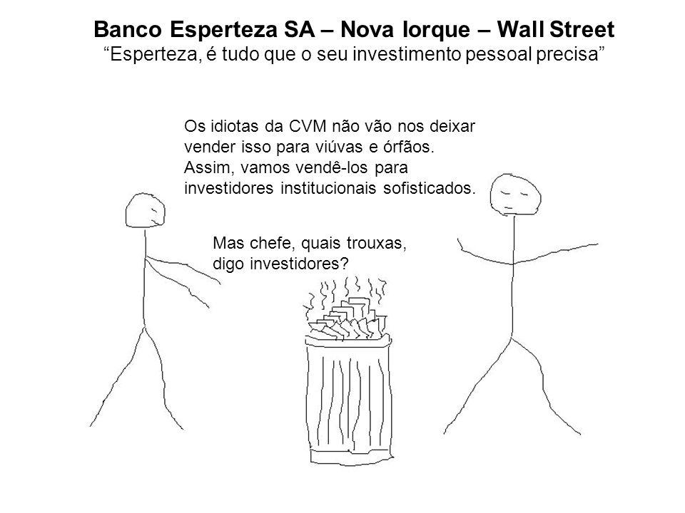 Banco Esperteza SA – Nova Iorque – Wall Street Esperteza, é tudo que o seu investimento pessoal precisa Os idiotas da CVM não vão nos deixar vender isso para viúvas e órfãos.