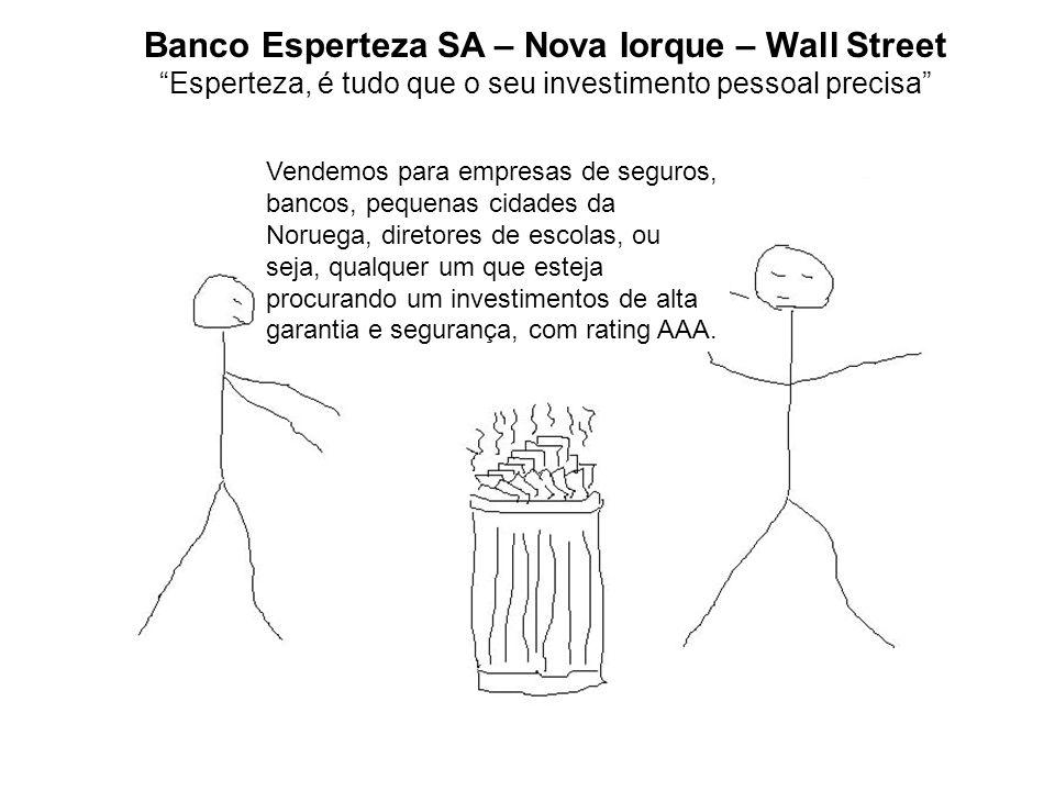 Banco Esperteza SA – Nova Iorque – Wall Street Esperteza, é tudo que o seu investimento pessoal precisa Vendemos para empresas de seguros, bancos, pequenas cidades da Noruega, diretores de escolas, ou seja, qualquer um que esteja procurando um investimentos de alta garantia e segurança, com rating AAA.