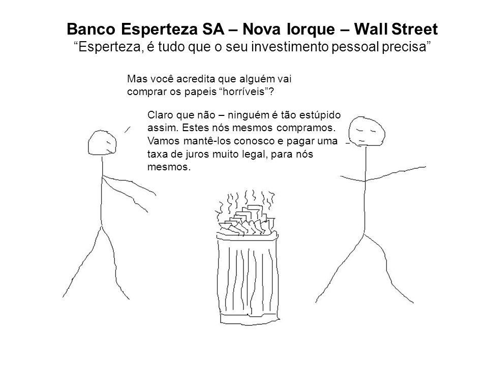 Banco Esperteza SA – Nova Iorque – Wall Street Esperteza, é tudo que o seu investimento pessoal precisa Mas você acredita que alguém vai comprar os papeis horríveis.