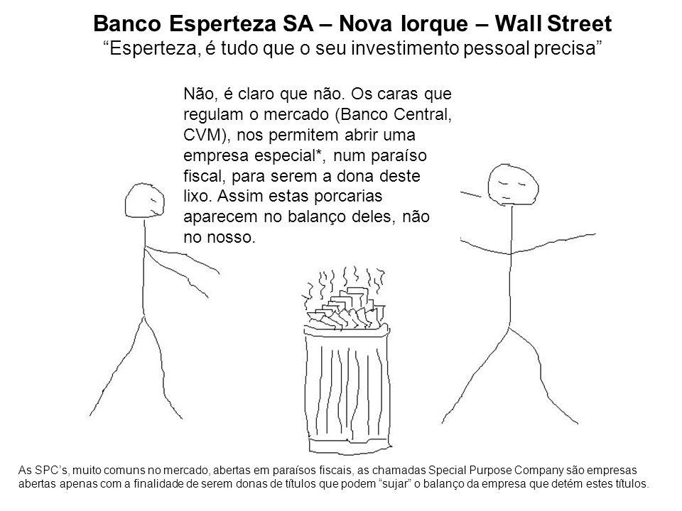Banco Esperteza SA – Nova Iorque – Wall Street Esperteza, é tudo que o seu investimento pessoal precisa Não, é claro que não. Os caras que regulam o m