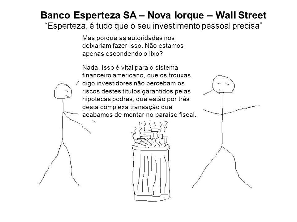 Banco Esperteza SA – Nova Iorque – Wall Street Esperteza, é tudo que o seu investimento pessoal precisa Mas porque as autoridades nos deixariam fazer isso.