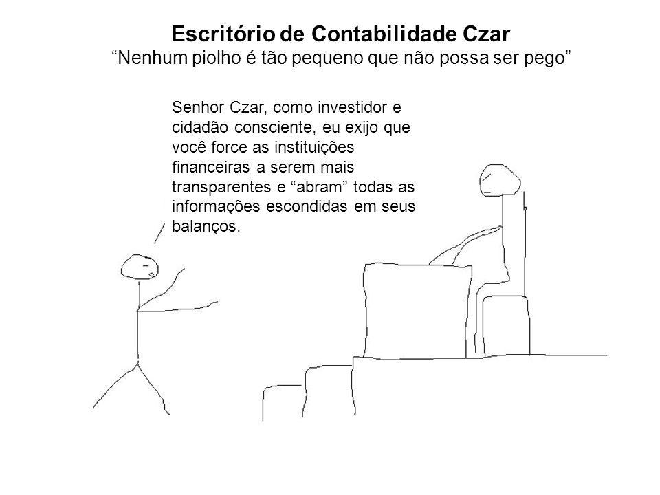 Escritório de Contabilidade Czar Nenhum piolho é tão pequeno que não possa ser pego Senhor Czar, como investidor e cidadão consciente, eu exijo que vo