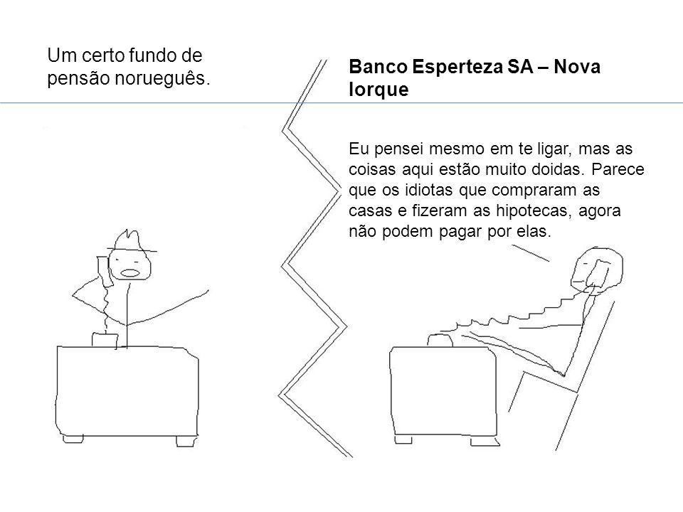 Banco Esperteza SA – Nova Iorque Um certo fundo de pensão norueguês. Eu pensei mesmo em te ligar, mas as coisas aqui estão muito doidas. Parece que os