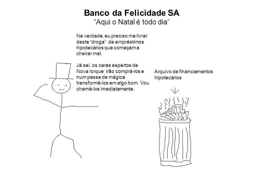 Banco da Felicidade SA Aqui o Natal é todo dia Arquivo de financiamentos hipotecários Na verdade, eu preciso me livrar desta droga de empréstimos hipotecários que começam a cheirar mal.