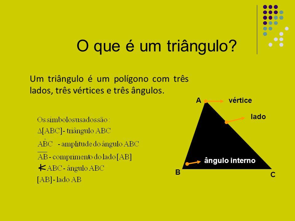ângulo interno lado vérticeA A C B O que é um triângulo? Um triângulo é um polígono com três lados, três vértices e três ângulos.