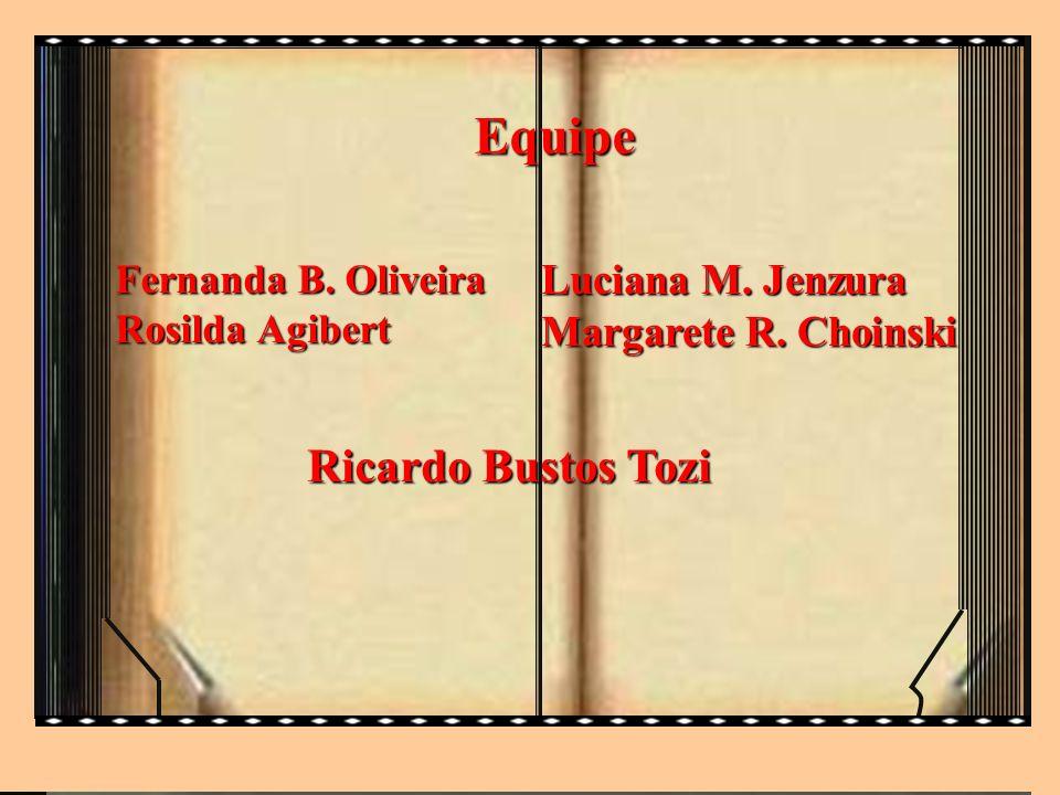 Fernanda B. Oliveira Rosilda Agibert Equipe Luciana M. Jenzura Margarete R. Choinski Ricardo Bustos Tozi