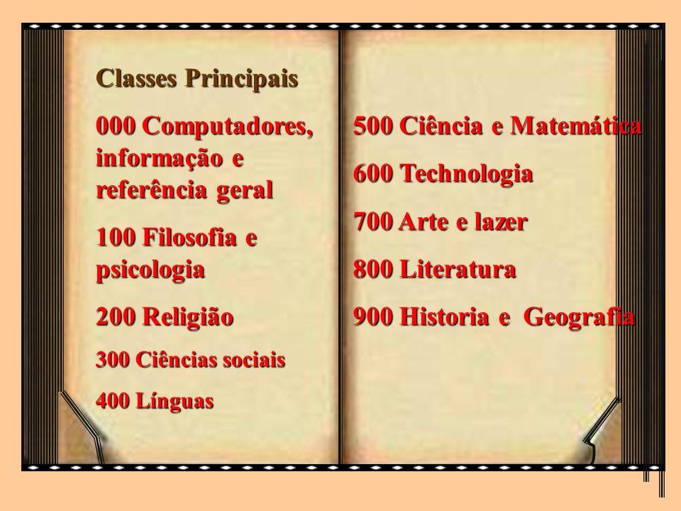 Classes Principais 000 Computadores, informação e referência geral 100 Filosofia e psicologia 200 Religião 300 Ciências sociais 400 Línguas 500 Ciênci