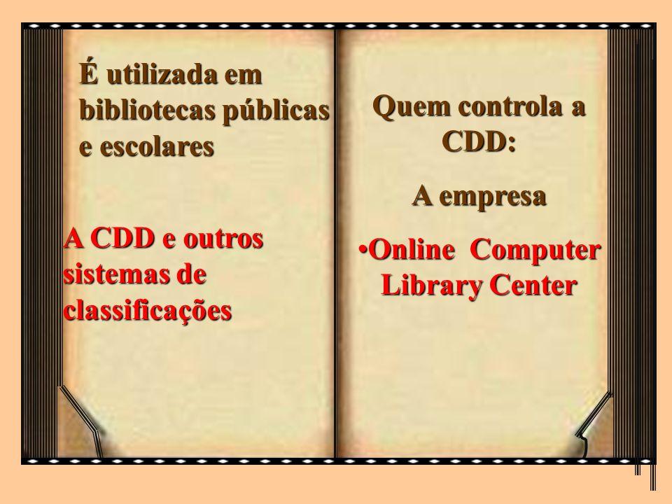 Quem controla a CDD: A empresa Online Computer Library CenterOnline Computer Library Center É utilizada em bibliotecas públicas e escolares A CDD e ou