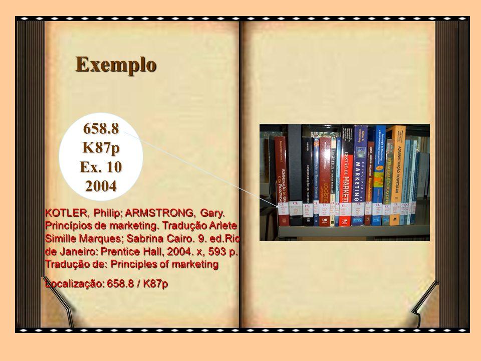 Exemplo 658.8K87p Ex. 10 2004 KOTLER, Philip; ARMSTRONG, Gary. Princípios de marketing. Tradução Arlete Simille Marques; Sabrina Cairo. 9. ed.Rio de J