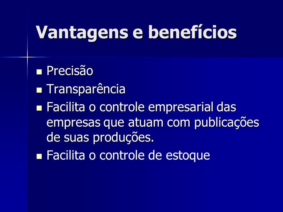 Vantagens e benefícios Precisão Precisão Transparência Transparência Facilita o controle empresarial das empresas que atuam com publicações de suas pr