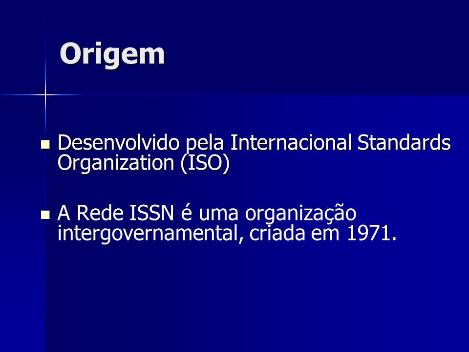 Origem Desenvolvido pela Internacional Standards Organization (ISO) Desenvolvido pela Internacional Standards Organization (ISO) A Rede ISSN é uma org