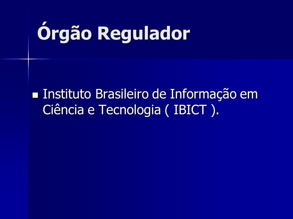 Órgão Regulador Instituto Brasileiro de Informação em Ciência e Tecnologia ( IBICT ). Instituto Brasileiro de Informação em Ciência e Tecnologia ( IBI