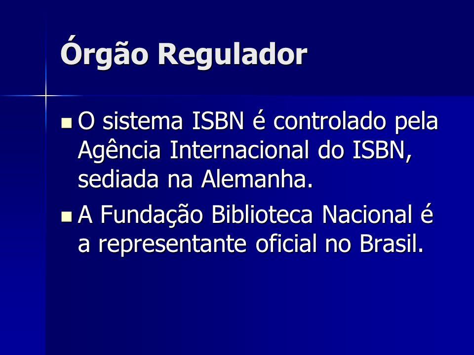 Órgão Regulador O sistema ISBN é controlado pela Agência Internacional do ISBN, sediada na Alemanha. O sistema ISBN é controlado pela Agência Internac