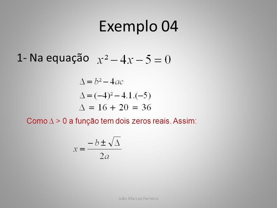 João Marcos Ferreira Exemplo 04 1- Na equação Como > 0 a função tem dois zeros reais. Assim: