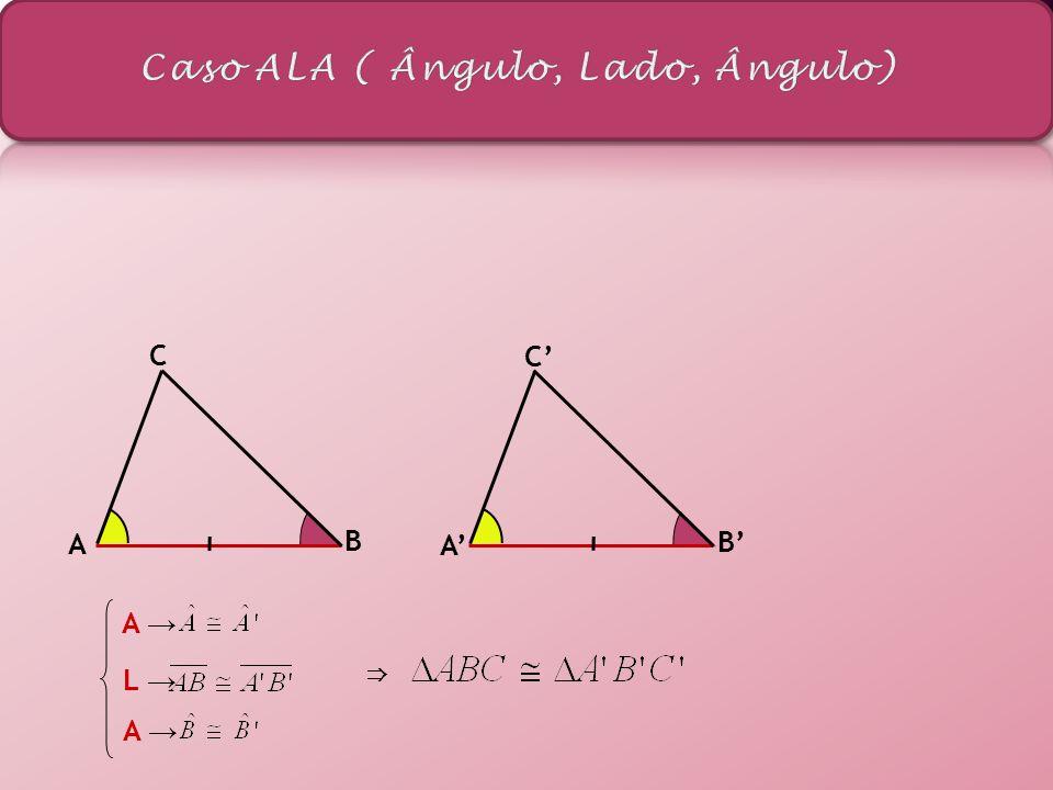 Se dois triângulos possuem um lado, um ângulo adjacente e o ângulo oposto a esse lado respectivamente congruentes, então os triângulos são congruentes