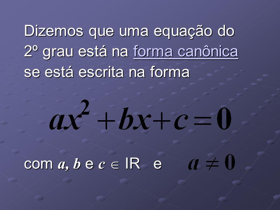 Dizemos que uma equação do 2º grau está na forma canônica se está escrita na forma com a, b e c IR e