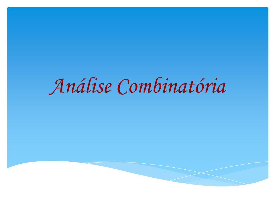 2 ANÁLISE COMBINATÓRIA é uma parte da matemática que estuda os agrupamentos de elementos sem precisar de enumerá-los.