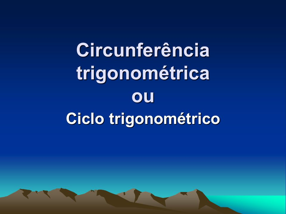 Circunferência trigonométrica Ciclo trigonométrico