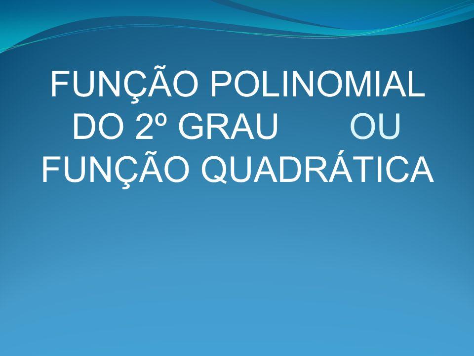 FUNÇÃO POLINOMIAL DO 2º GRAU OU FUNÇÃO QUADRÁTICA