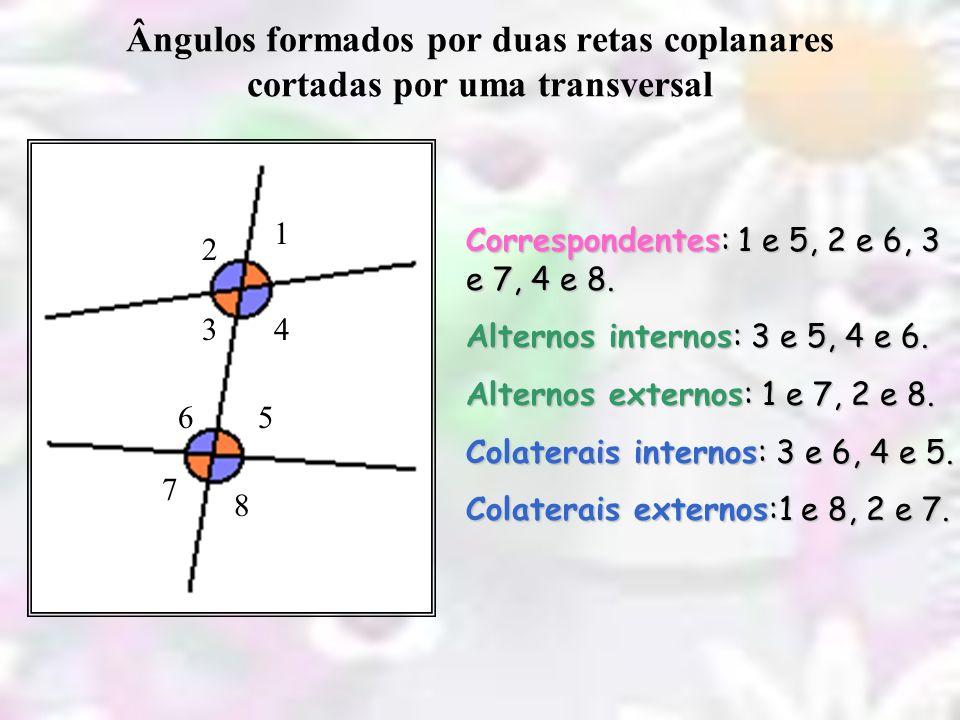 1 5 8 2 34 6 7 Correspondentes: 1 e 5, 2 e 6, 3 e 7, 4 e 8. Alternos internos: 3 e 5, 4 e 6. Alternos externos: 1 e 7, 2 e 8. Colaterais internos: 3 e