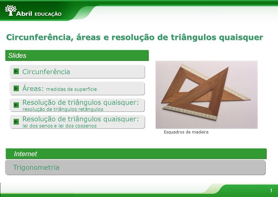 Circunferência 1 Circunferência, áreas e resolução de triângulos quaisquer Slides Resolução de triângulos quaisquer: lei dos senos e lei dos cossenos