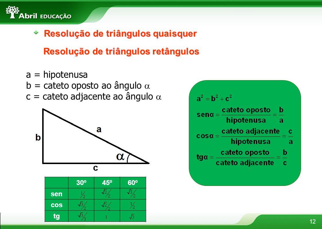 12 Resolução de triângulos quaisquer Resolução de triângulos retângulos a = hipotenusa b = cateto oposto ao ângulo c = cateto adjacente ao ângulo 30º4