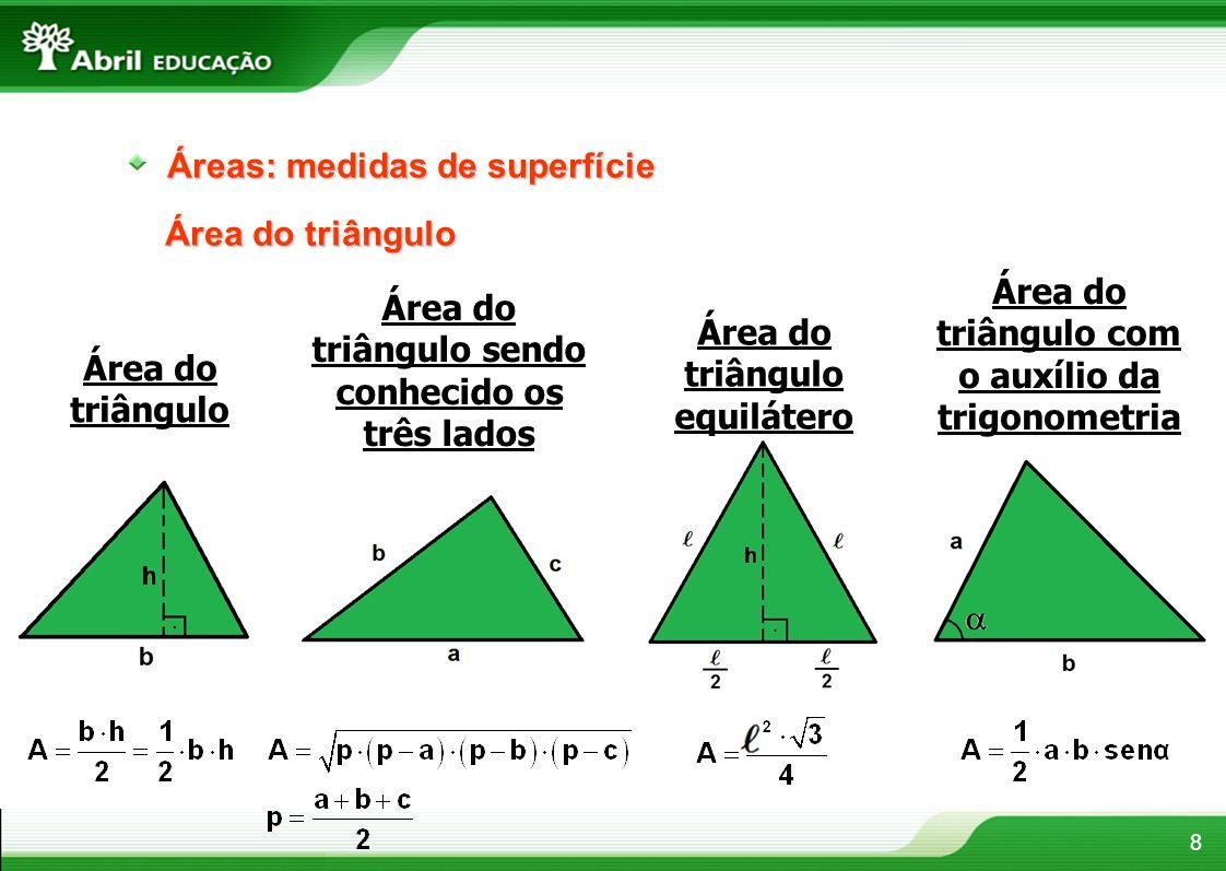 8 Áreas: medidas de superfície Área do triângulo Área do triângulo sendo conhecido os três lados Área do triângulo equilátero Área do triângulo com o