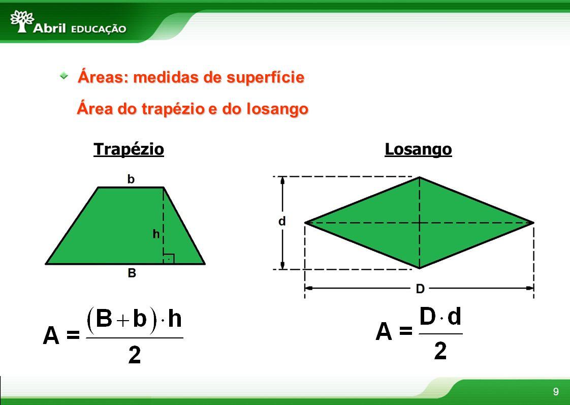 9 Áreas: medidas de superfície Área do trapézio e do losango TrapézioLosango