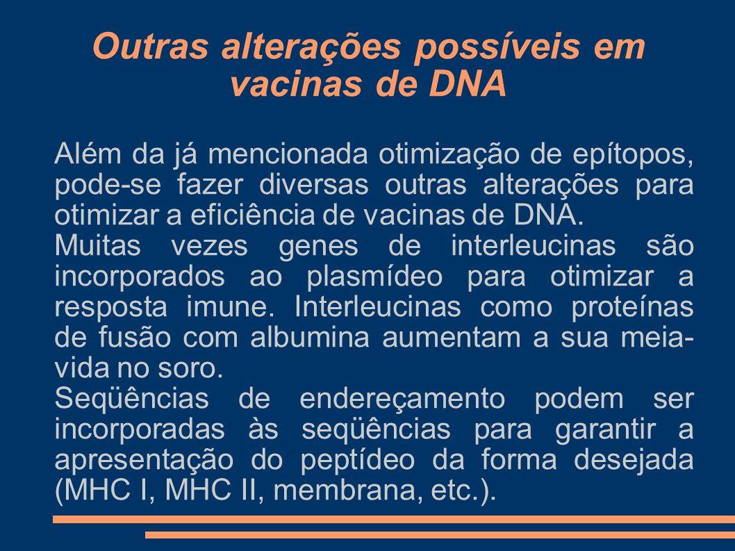 Outras alterações possíveis em vacinas de DNA Além da já mencionada otimização de epítopos, pode-se fazer diversas outras alterações para otimizar a e