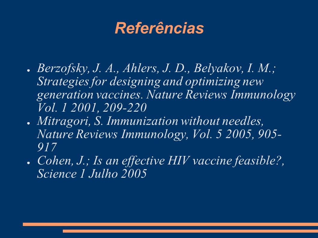 Referências Berzofsky, J. A., Ahlers, J. D., Belyakov, I. M.; Strategies for designing and optimizing new generation vaccines. Nature Reviews Immunolo