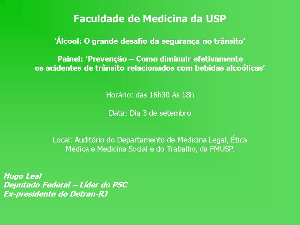 Faculdade de Medicina da USP Álcool: O grande desafio da segurança no trânsito Painel: Prevenção – Como diminuir efetivamente os acidentes de trânsito