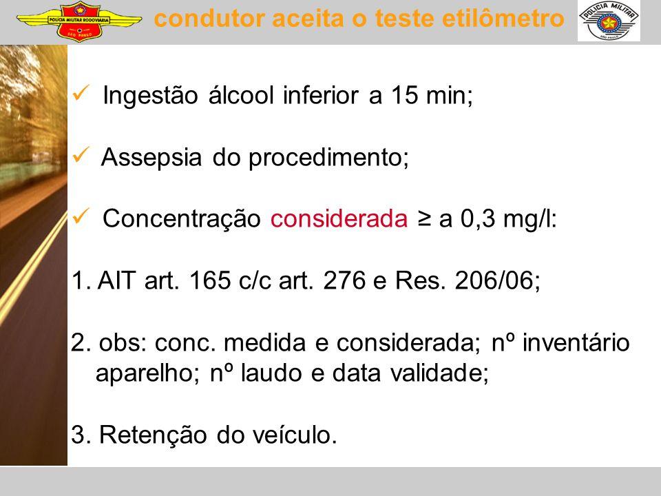 condutor aceita o teste etilômetro Ingestão álcool inferior a 15 min; Assepsia do procedimento; Concentração considerada a 0,3 mg/l: 1. AIT art. 165 c