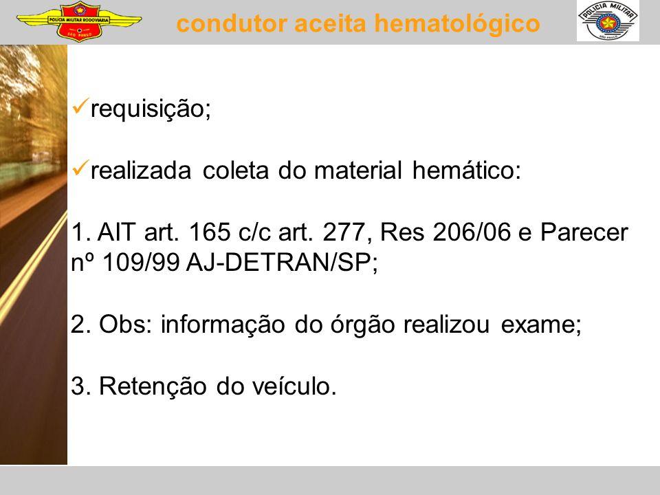 condutor aceita hematológico requisição; realizada coleta do material hemático: 1. AIT art. 165 c/c art. 277, Res 206/06 e Parecer nº 109/99 AJ-DETRAN