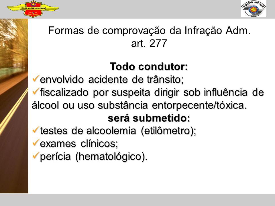 Formas de comprovação da Infração Adm. art. 277 Todo condutor: envolvido acidente de trânsito; envolvido acidente de trânsito; fiscalizado por suspeit