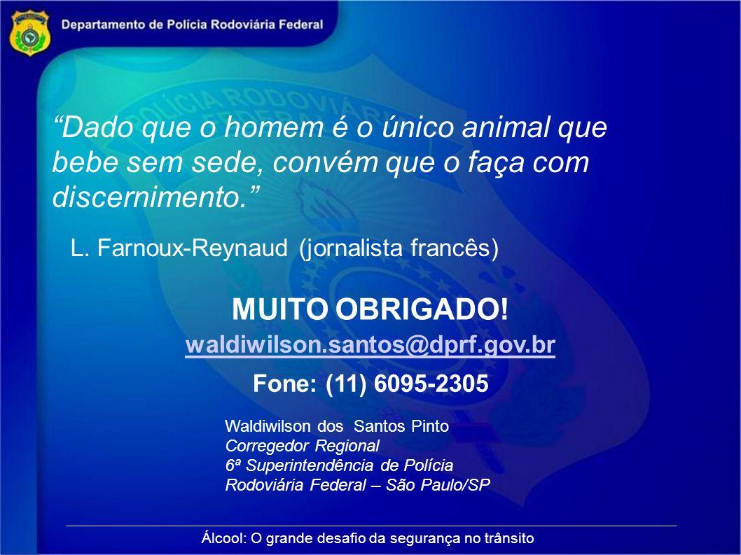 Álcool: O grande desafio da segurança no trânsito Waldiwilson dos Santos Pinto Corregedor Regional 6ª Superintendência de Polícia Rodoviária Federal –
