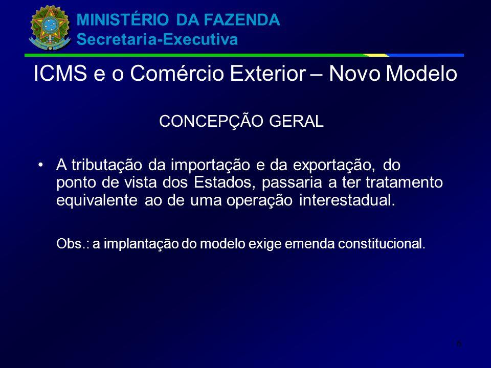 MINISTÉRIO DA FAZENDA Secretaria-Executiva 6 CONCEPÇÃO GERAL A tributação da importação e da exportação, do ponto de vista dos Estados, passaria a ter tratamento equivalente ao de uma operação interestadual.