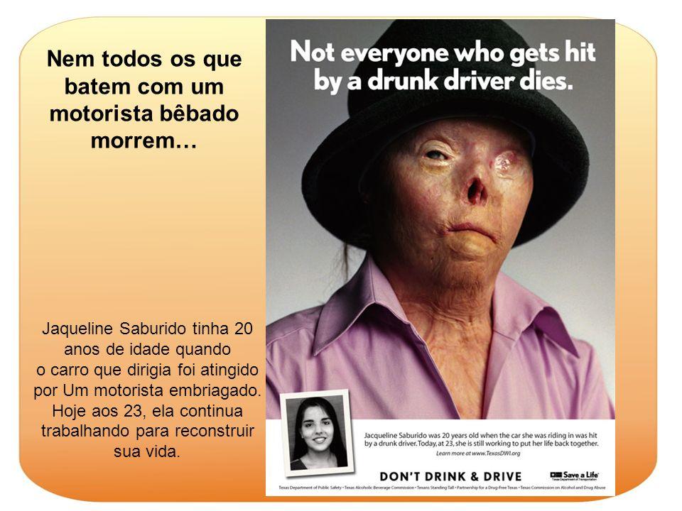 Nem todos os que batem com um motorista bêbado morrem… Jaqueline Saburido tinha 20 anos de idade quando o carro que dirigia foi atingido por Um motori