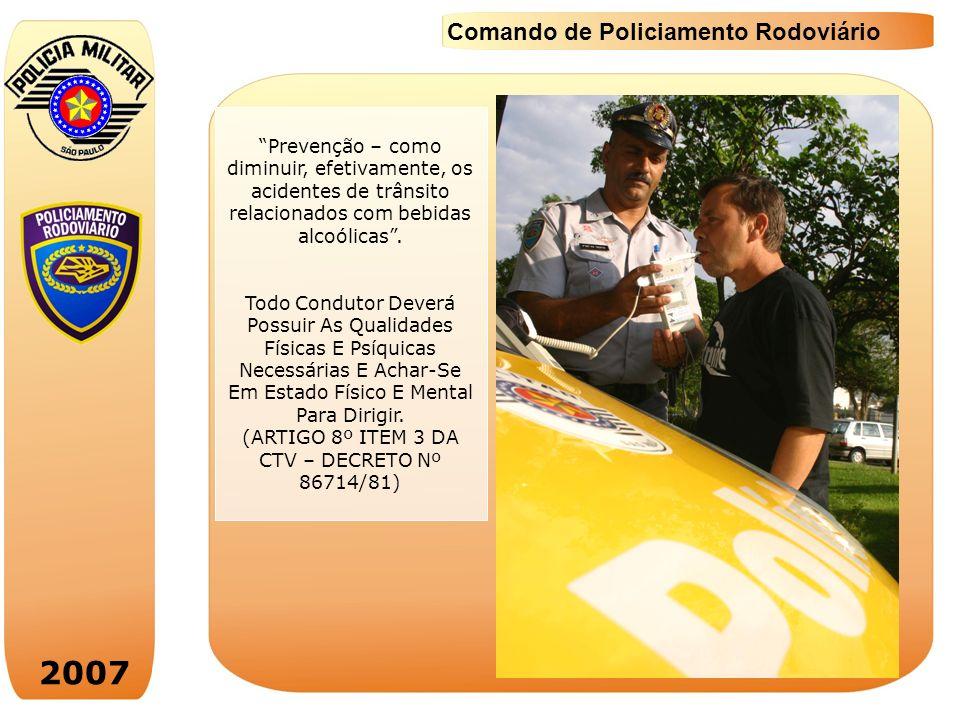 2007 Comando de Policiamento Rodoviário Prevenção – como diminuir, efetivamente, os acidentes de trânsito relacionados com bebidas alcoólicas. Todo Co